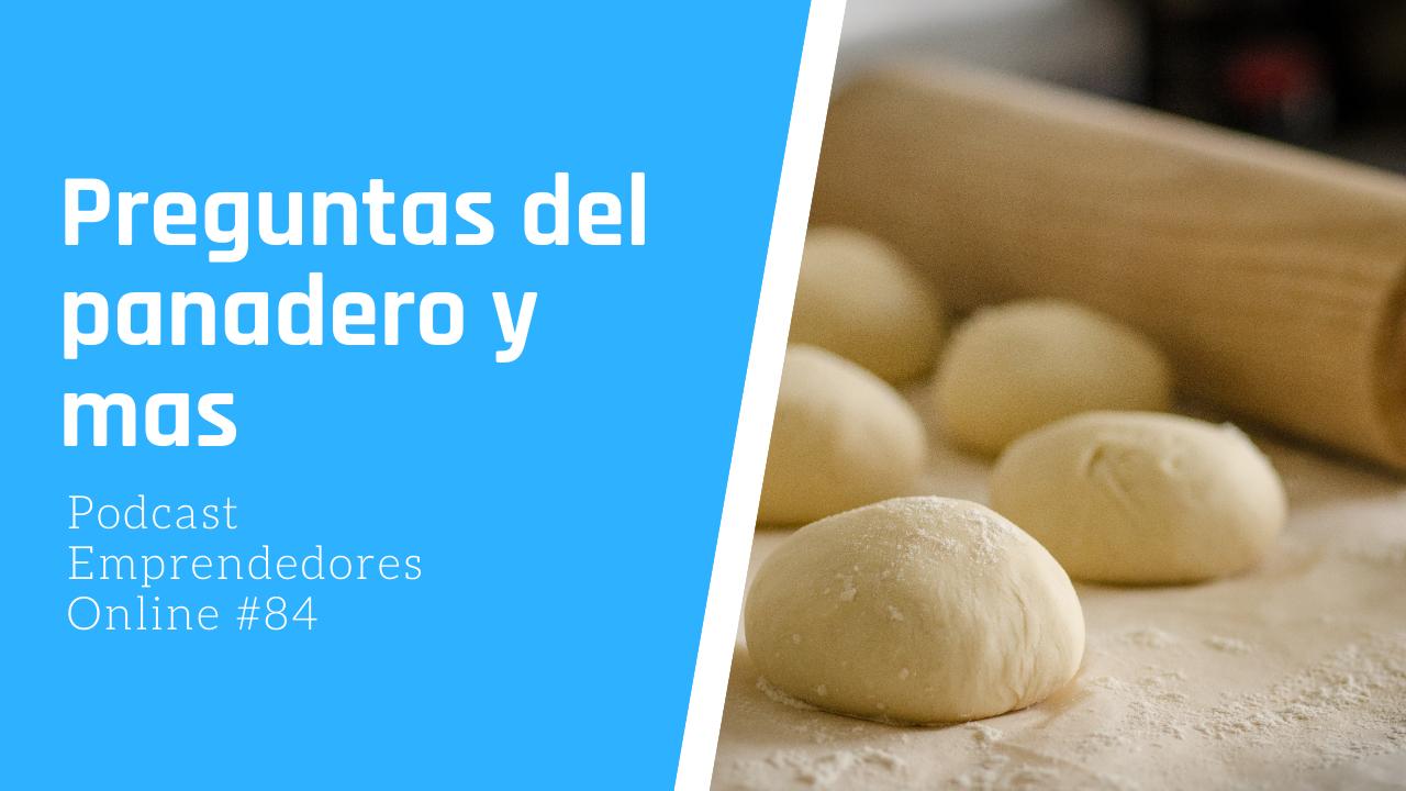 Capitulo 84 – Preguntas del panadero y más
